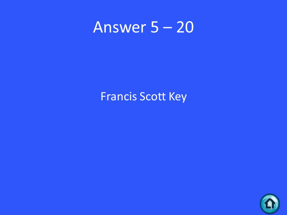 Answer 5 – 20 Francis Scott Key