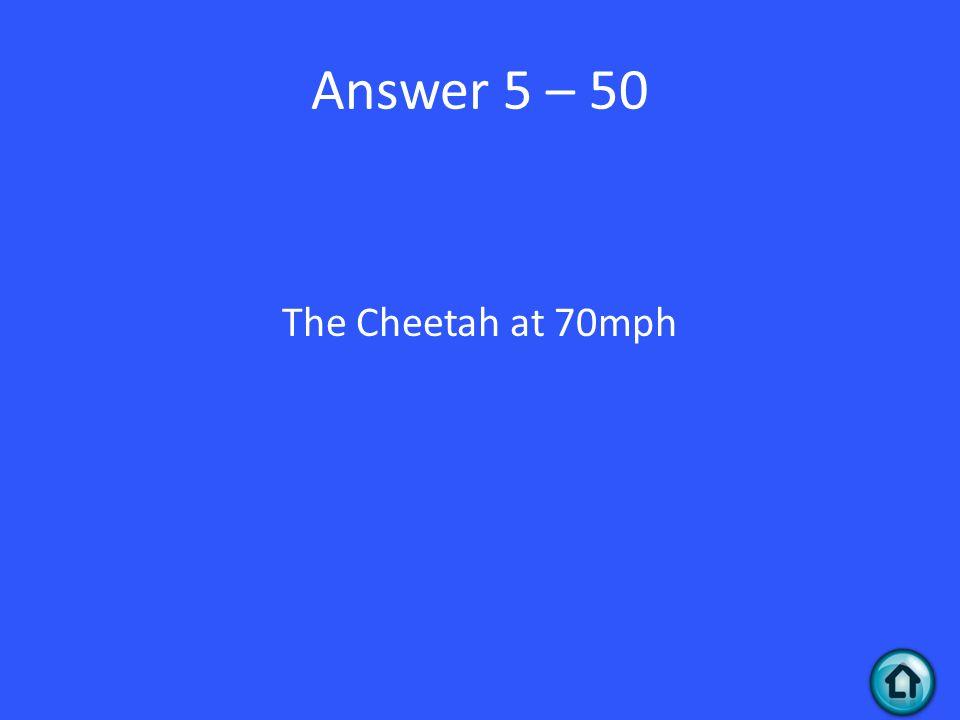 Answer 5 – 50 The Cheetah at 70mph