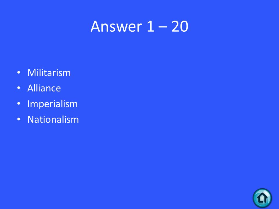 Answer 1 – 20 Militarism Alliance Imperialism Nationalism