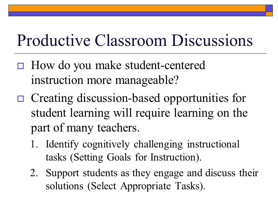 Productive Classroom Discussions  How do you make student-centered instruction more manageable.