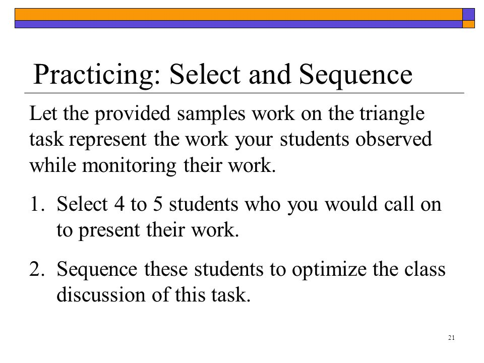 Practicing: Select and Sequence Let the provided samples work on the triangle task represent the work your students observed while monitoring their work.