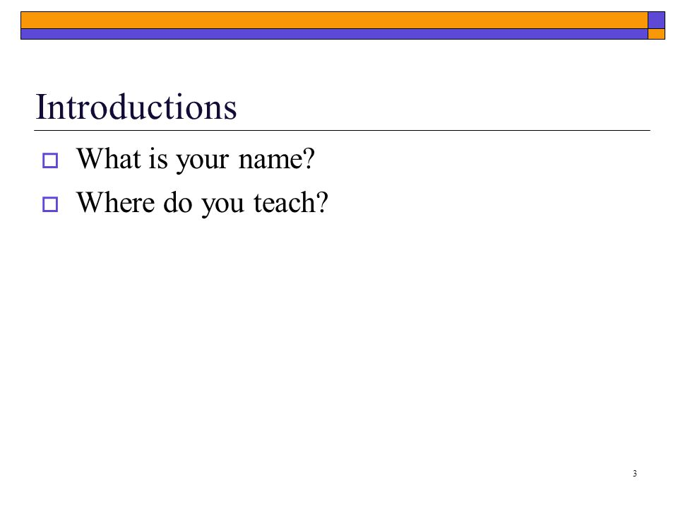  What is your name  Where do you teach 3 Introductions
