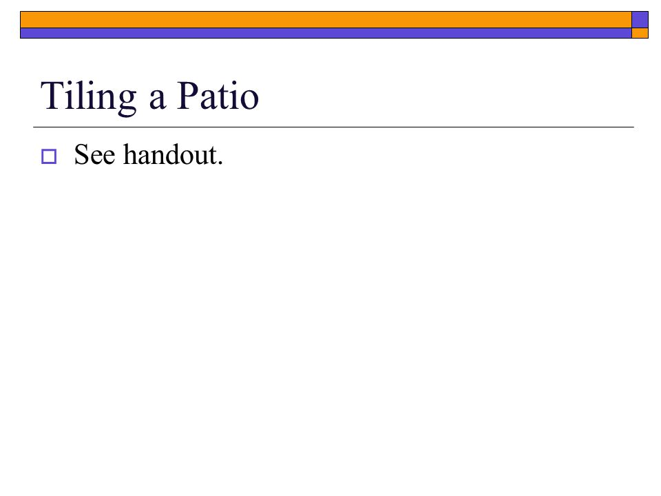 Tiling a Patio  See handout.