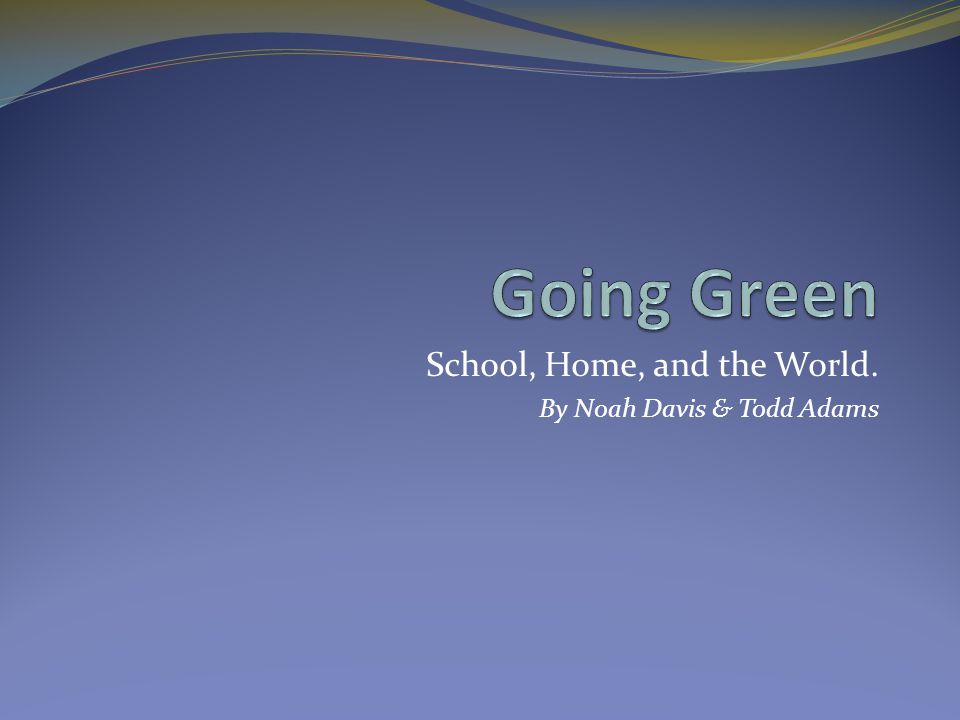 School, Home, and the World. By Noah Davis & Todd Adams