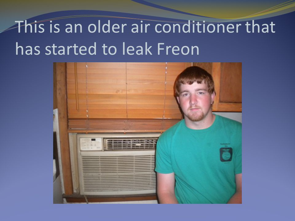 This is an older air conditioner that has started to leak Freon