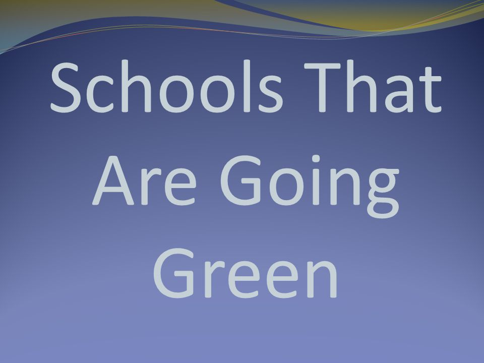 Schools That Are Going Green