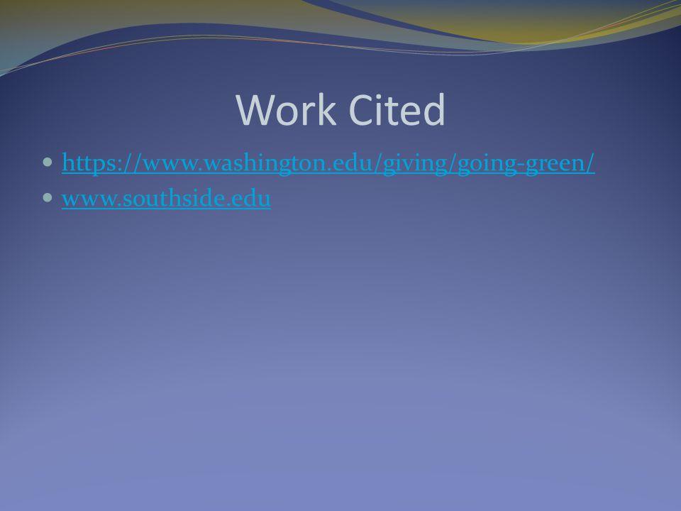 Work Cited https://www.washington.edu/giving/going-green/ www.southside.edu