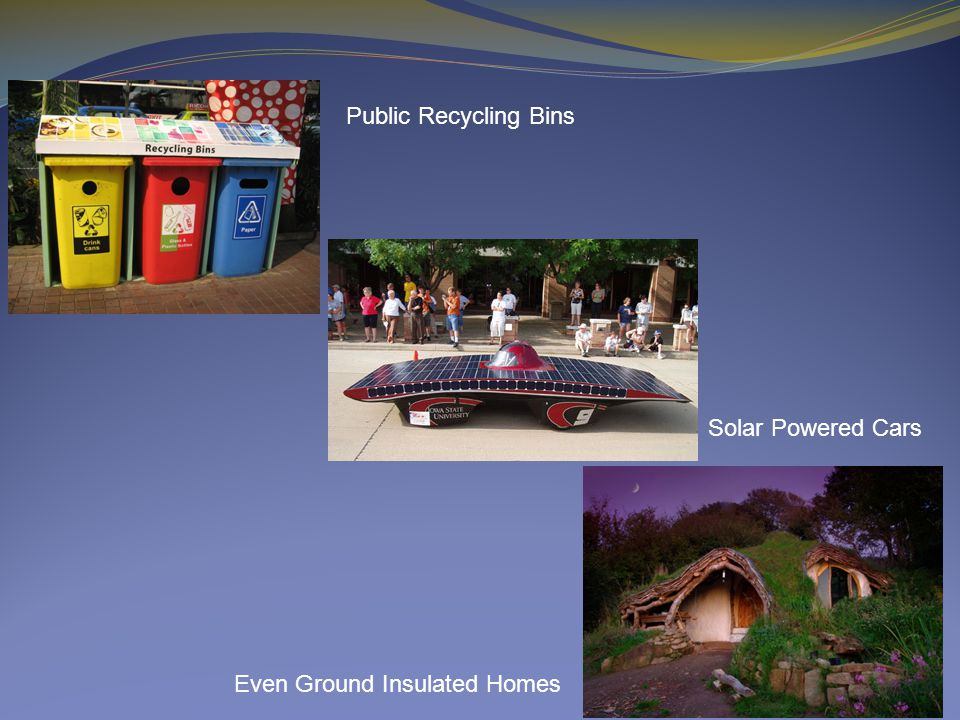 Public Recycling Bins Solar Powered Cars Even Ground Insulated Homes