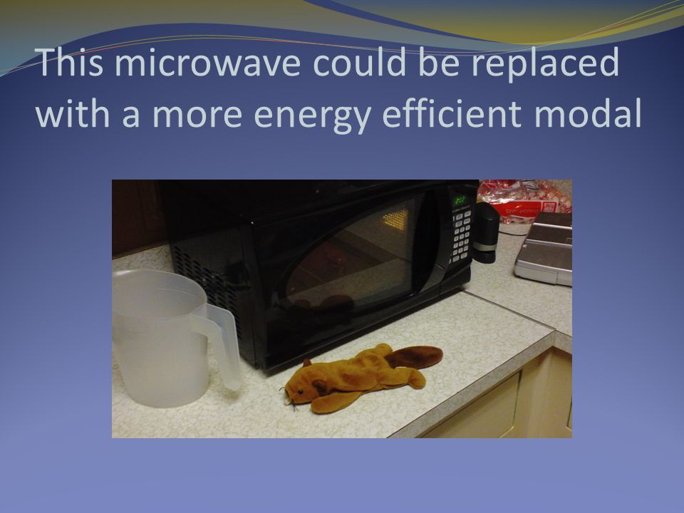 This microwave could be replaced with a more energy efficient modal