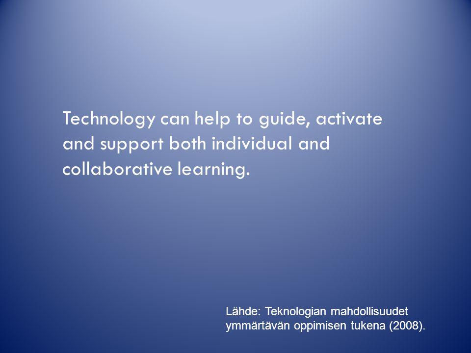 Technology can help to guide, activate and support both individual and collaborative learning.