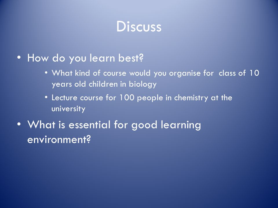 Discuss How do you learn best.
