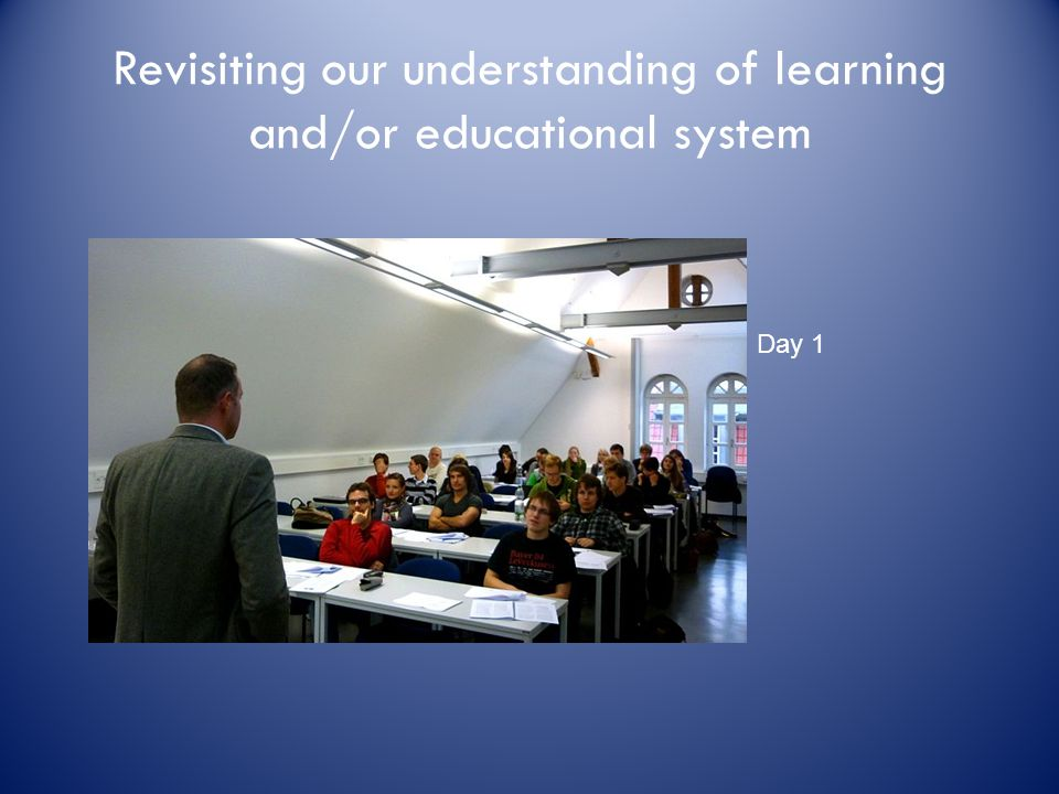 Revisiting our understanding of learning and/or educational system Day 1