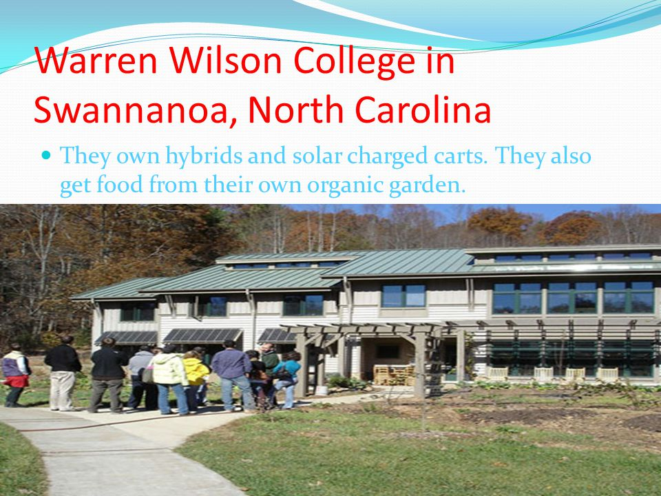 Warren Wilson College in Swannanoa, North Carolina They own hybrids and solar charged carts. They also get food from their own organic garden.