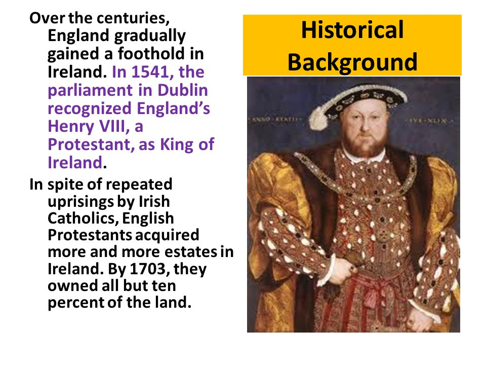 Historical Background Over the centuries, England gradually gained a foothold in Ireland.