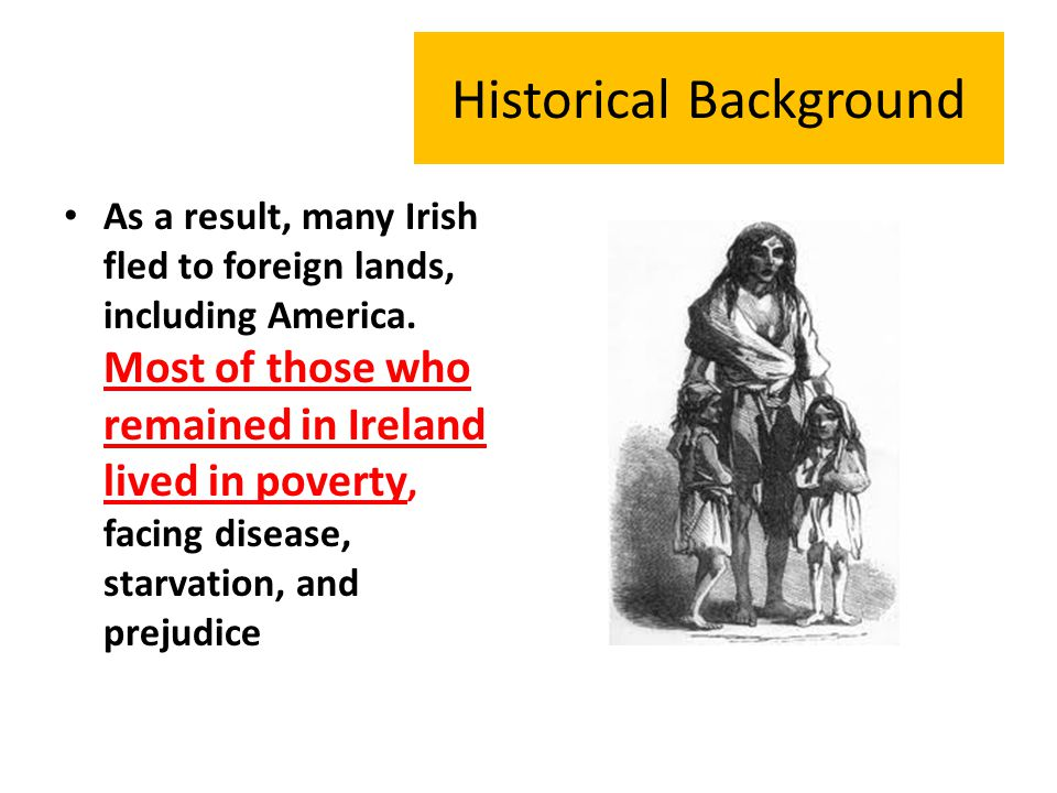 As a result, many Irish fled to foreign lands, including America.