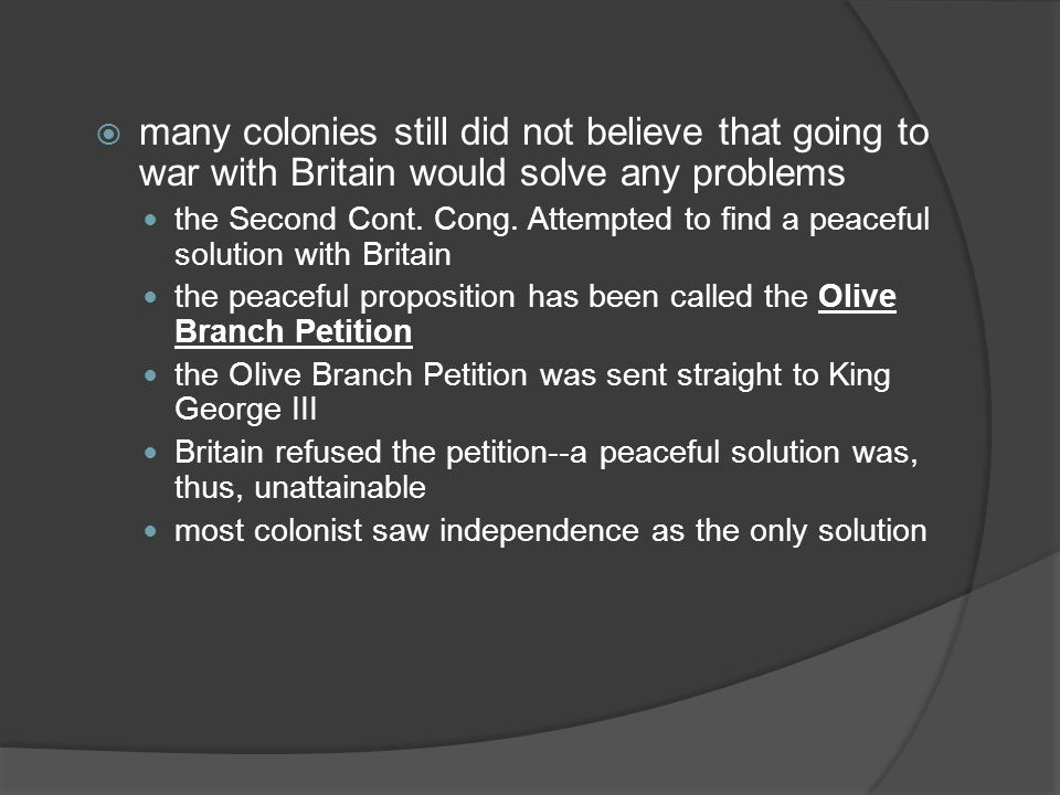  many colonies still did not believe that going to war with Britain would solve any problems the Second Cont.