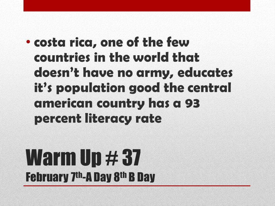Revised Costa Rica--one of the few countries in the world that doesn't have an army-- educates its population well; the Central American country has a ninety-three percent literacy rate.
