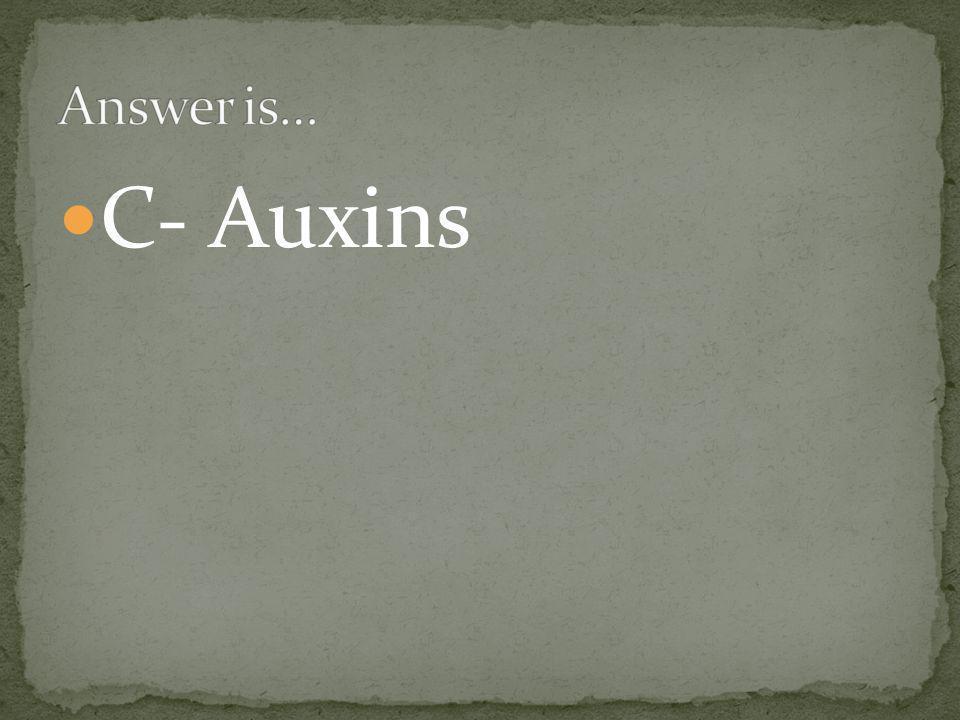 C- Auxins