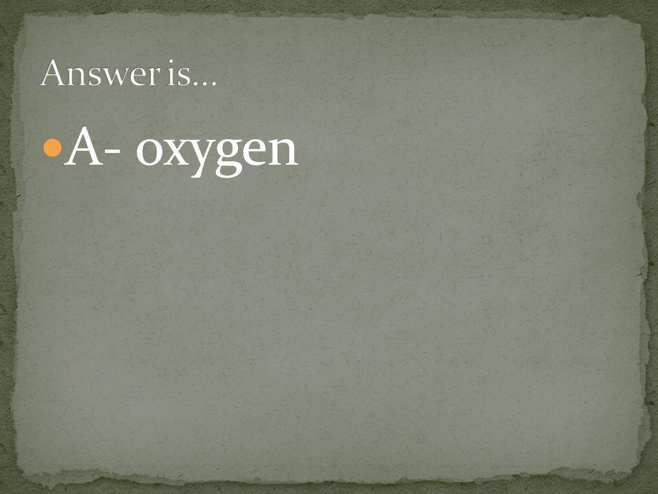 A- oxygen