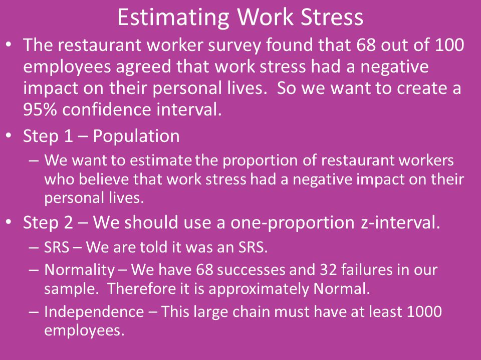 Estimating Work Stress The restaurant worker survey found that 68 out of 100 employees agreed that work stress had a negative impact on their personal