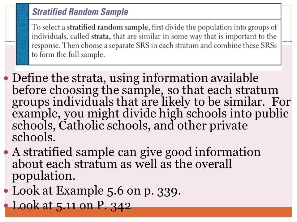 Define the strata, using information available before choosing the sample, so that each stratum groups individuals that are likely to be similar. For