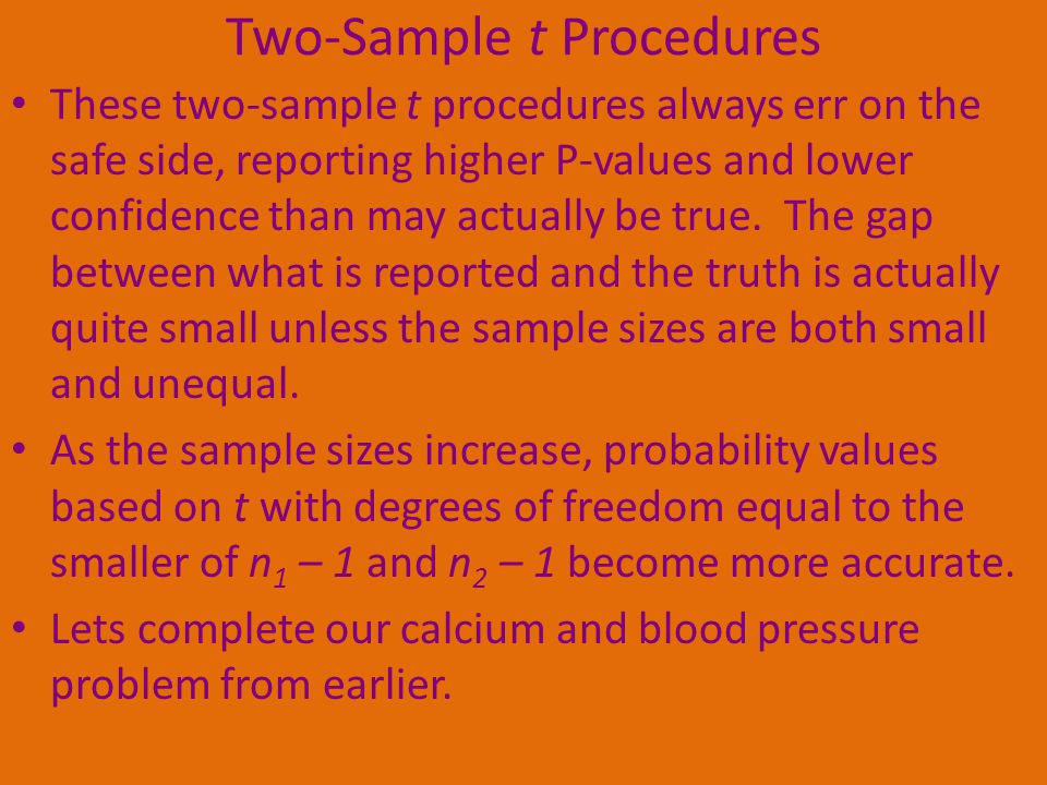 Two-Sample t Procedures These two-sample t procedures always err on the safe side, reporting higher P-values and lower confidence than may actually be true.