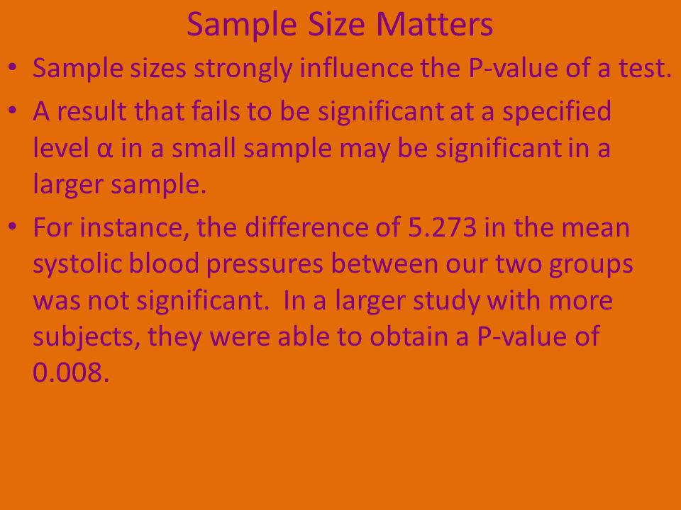 Sample Size Matters Sample sizes strongly influence the P-value of a test.