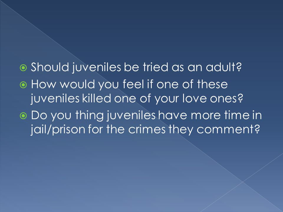  Should juveniles be tried as an adult.
