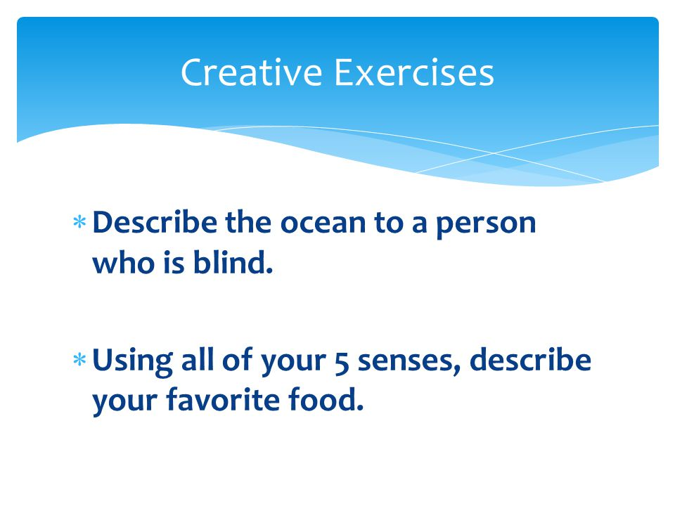  Describe the ocean to a person who is blind.