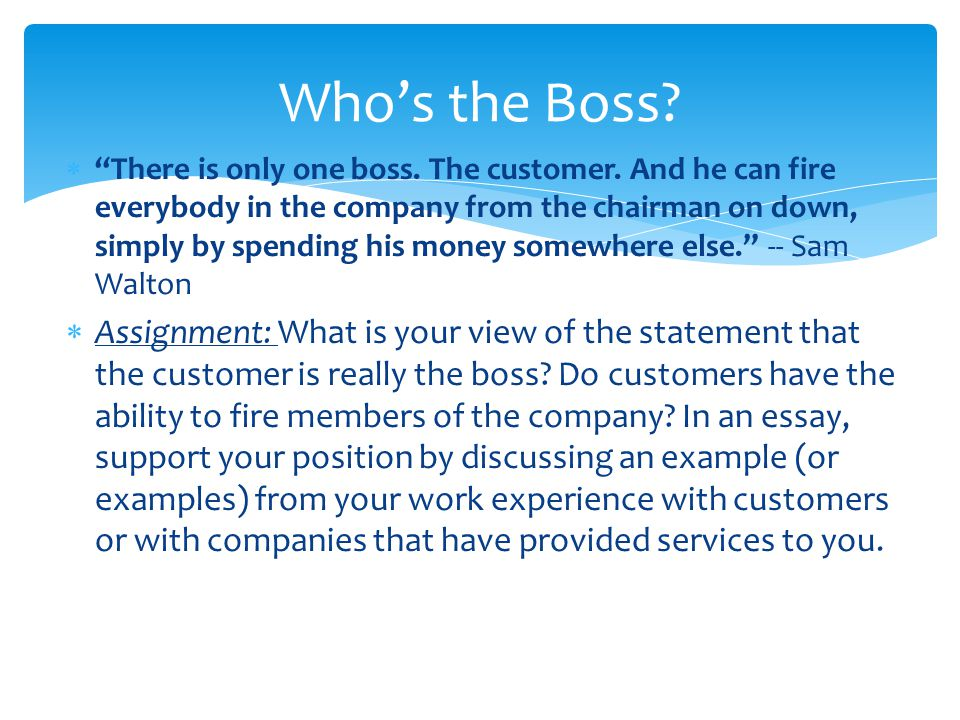  There is only one boss. The customer.
