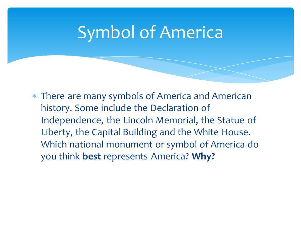 There are many symbols of America and American history.