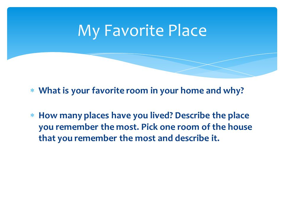  What is your favorite room in your home and why.