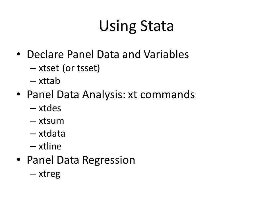 Using Stata Hypothesis Testing – xthausman – xttest0 Advanced Topics – xtregar – xthtaylor (Hausman-Taylor Estimator) – xtivreg (Instrumental Variables Estimation) – xtabond (Arellano-Bond Estimator)