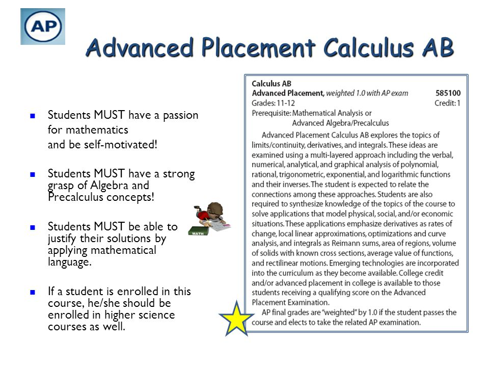 Advanced Placement Calculus AB Students MUST have a passion for mathematics Students MUST have a passion for mathematics and be self-motivated! Studen