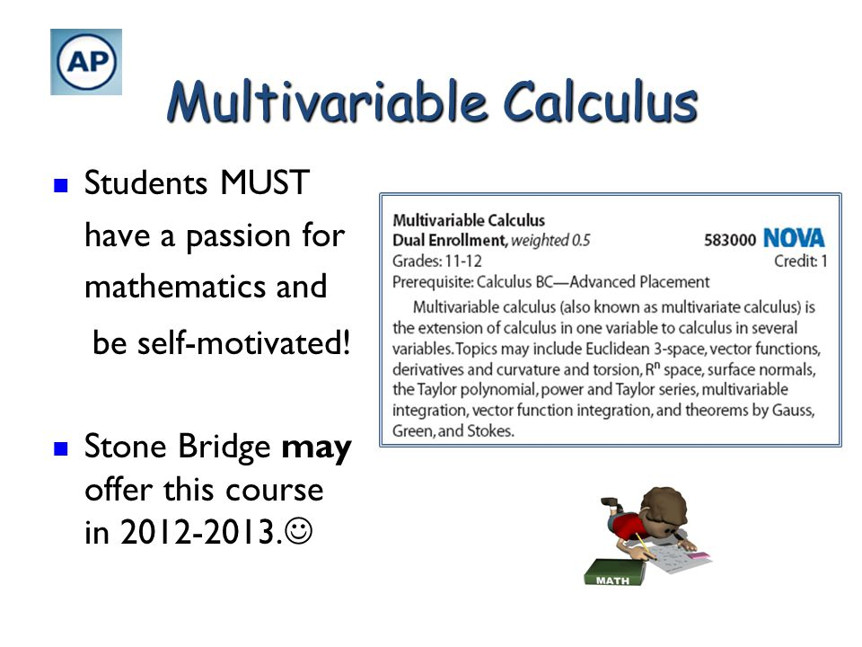 Multivariable Calculus Students MUST have a passion for mathematics and Students MUST have a passion for mathematics and be self-motivated! be self-mo