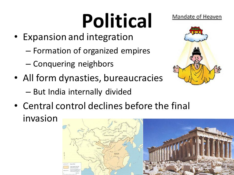 Political Expansion and integration – Formation of organized empires – Conquering neighbors All form dynasties, bureaucracies – But India internally d