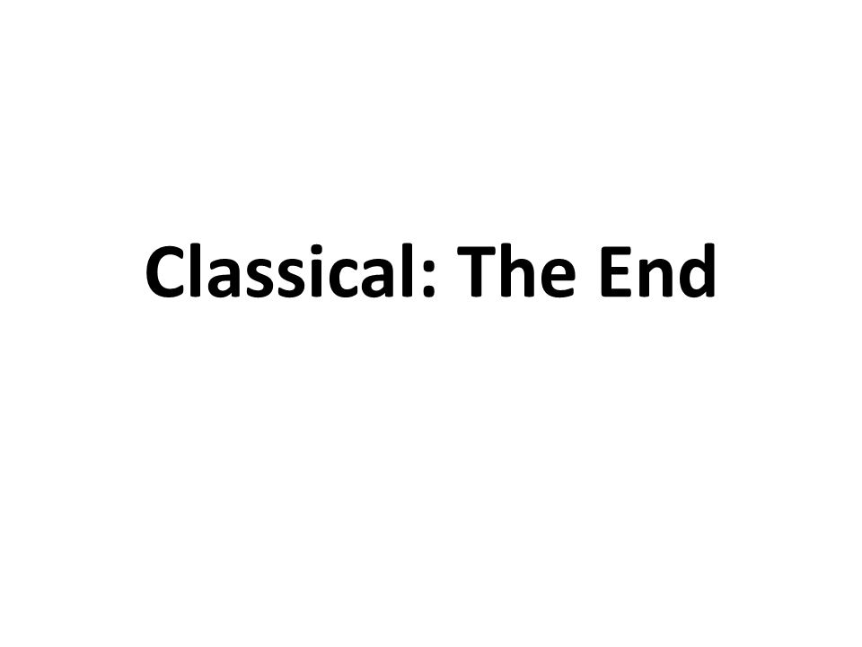 Classical: The End