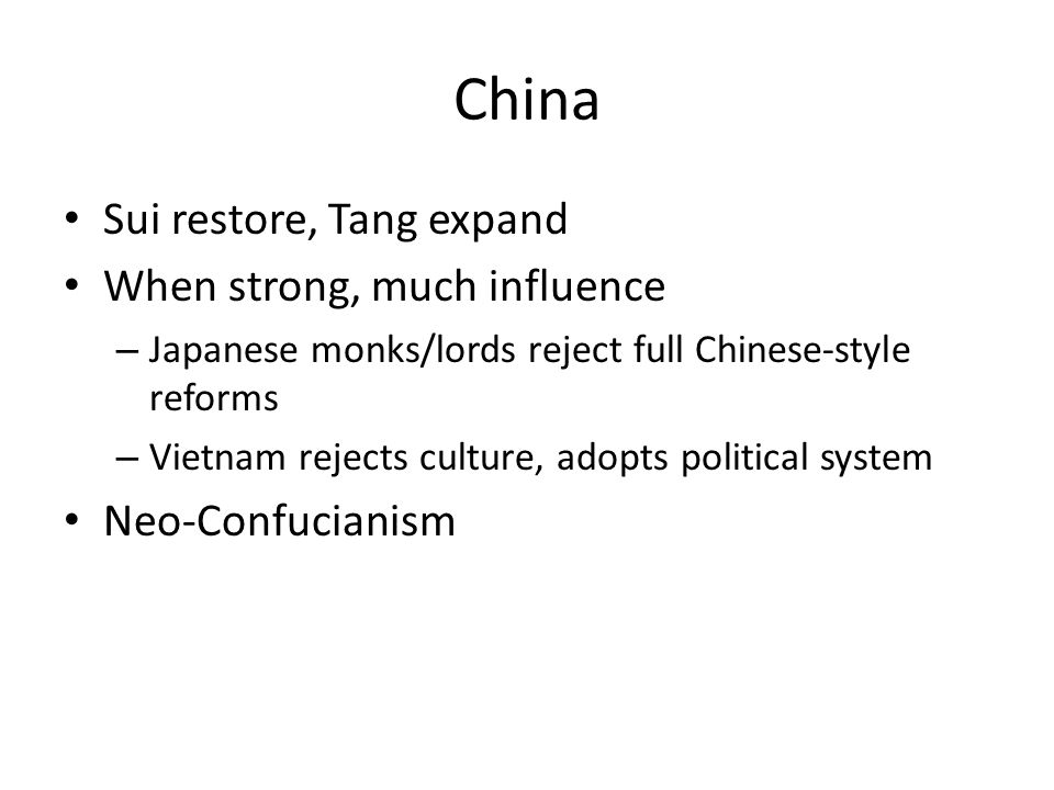 China Sui restore, Tang expand When strong, much influence – Japanese monks/lords reject full Chinese-style reforms – Vietnam rejects culture, adopts