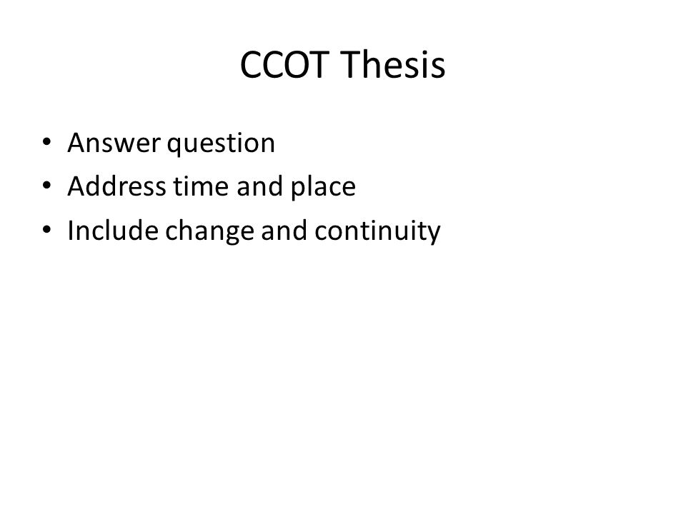 CCOT Thesis Answer question Address time and place Include change and continuity