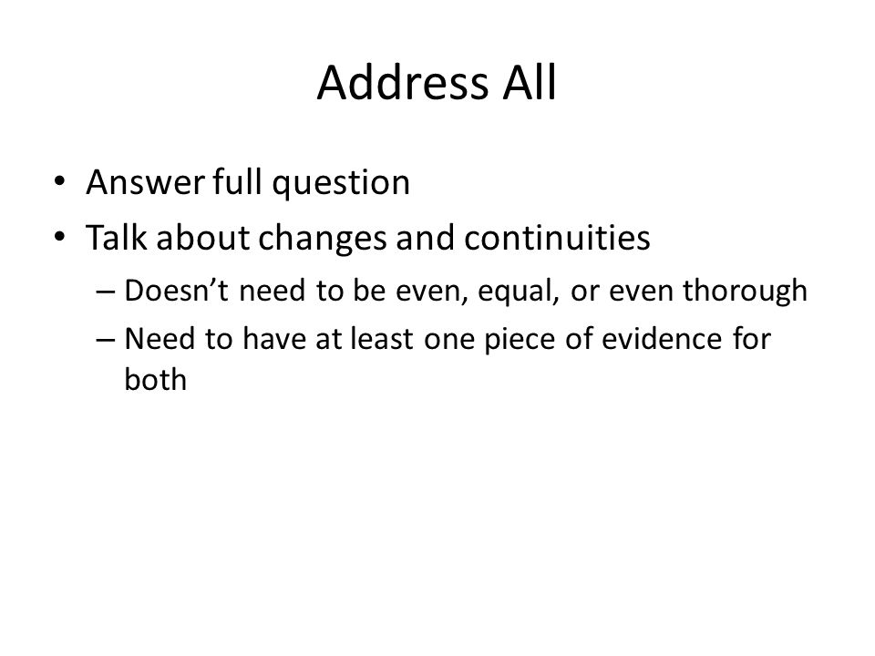Address All Answer full question Talk about changes and continuities – Doesn't need to be even, equal, or even thorough – Need to have at least one pi