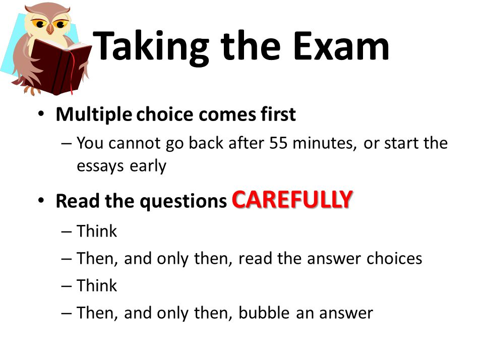 Taking the Exam Answer all questions – No penalty for wrong answers on the multiple choice – Points awarded on essays whenever they can, no way to lose points