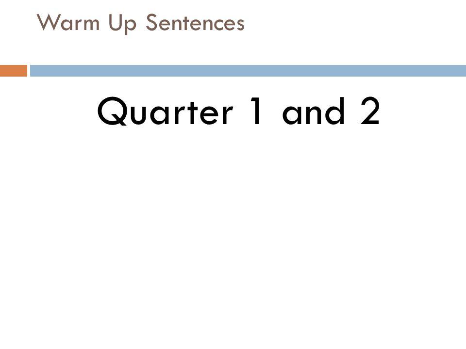 Warm Up Sentences Quarter 1 and 2