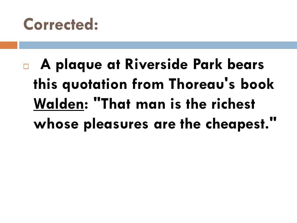Corrected:  A plaque at Riverside Park bears this quotation from Thoreau's book Walden: