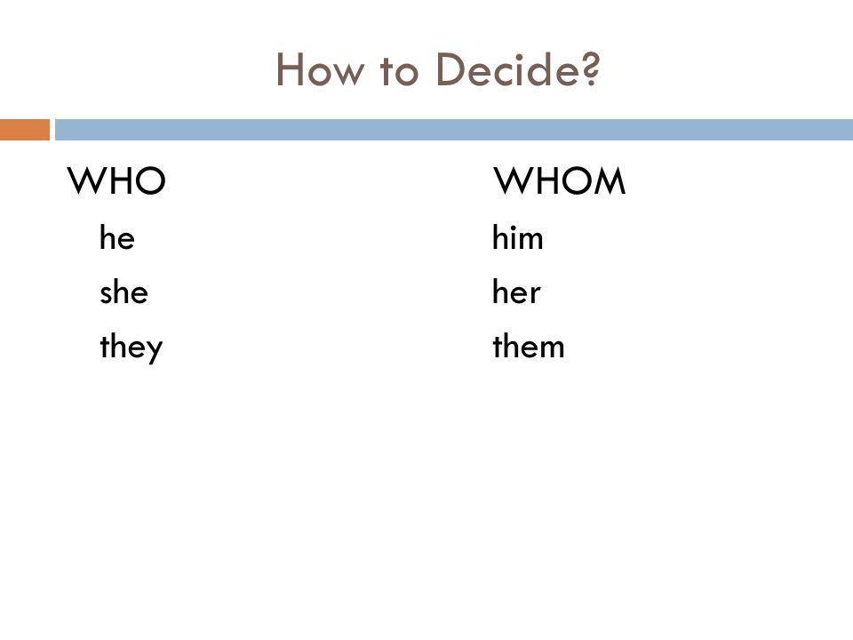 How to Decide? WHOWHOM hehim sheher theythem