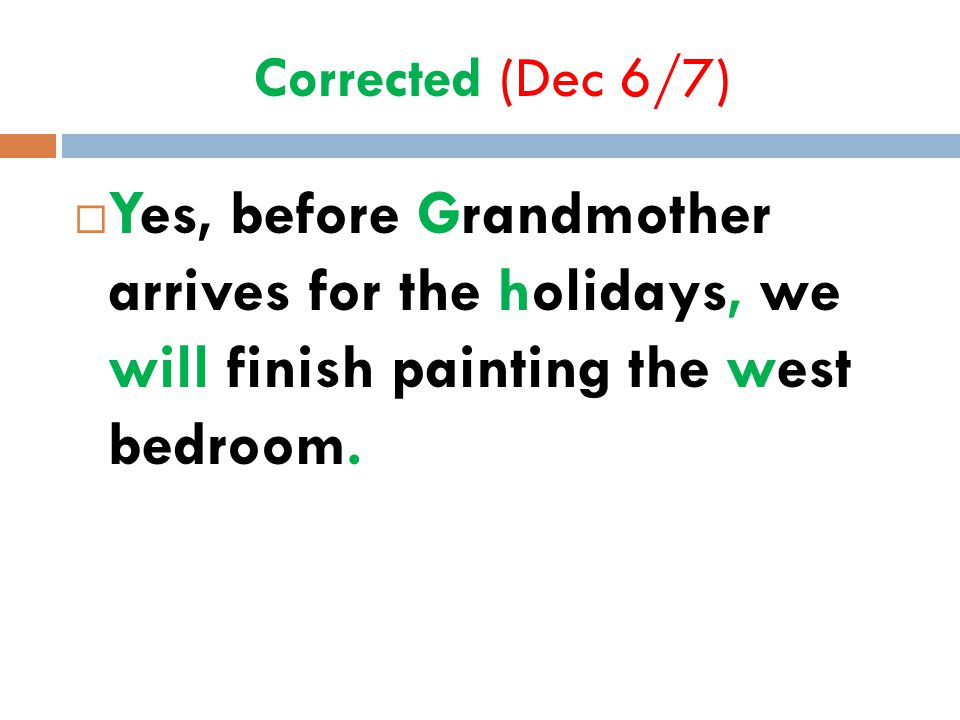 Corrected (Dec 6/7)  Yes, before Grandmother arrives for the holidays, we will finish painting the west bedroom.