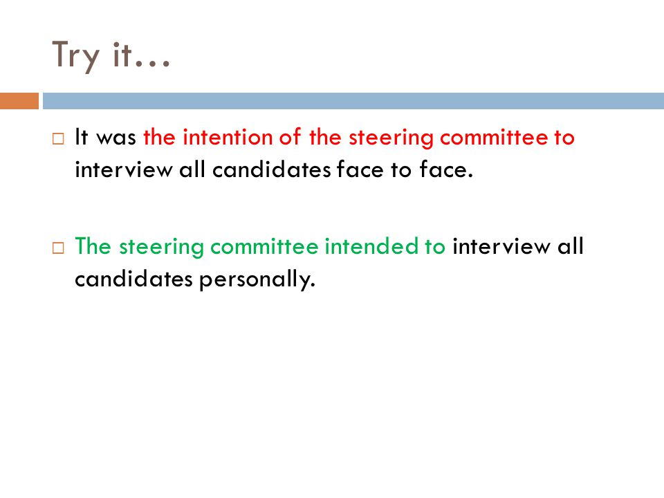 Try it…  It was the intention of the steering committee to interview all candidates face to face.  The steering committee intended to interview all