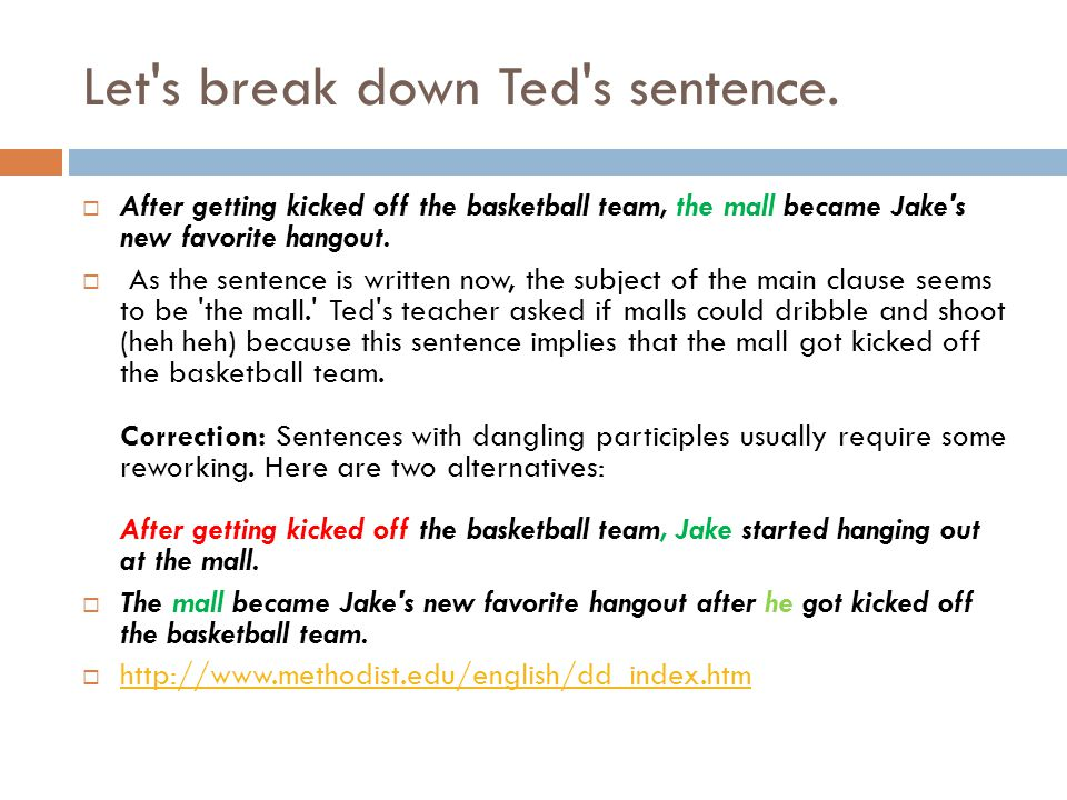 Let's break down Ted's sentence.  After getting kicked off the basketball team, the mall became Jake's new favorite hangout.  As the sentence is wri