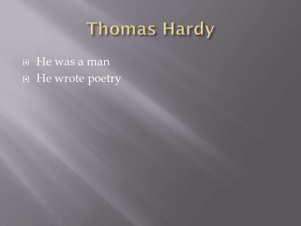  He was a man  He wrote poetry