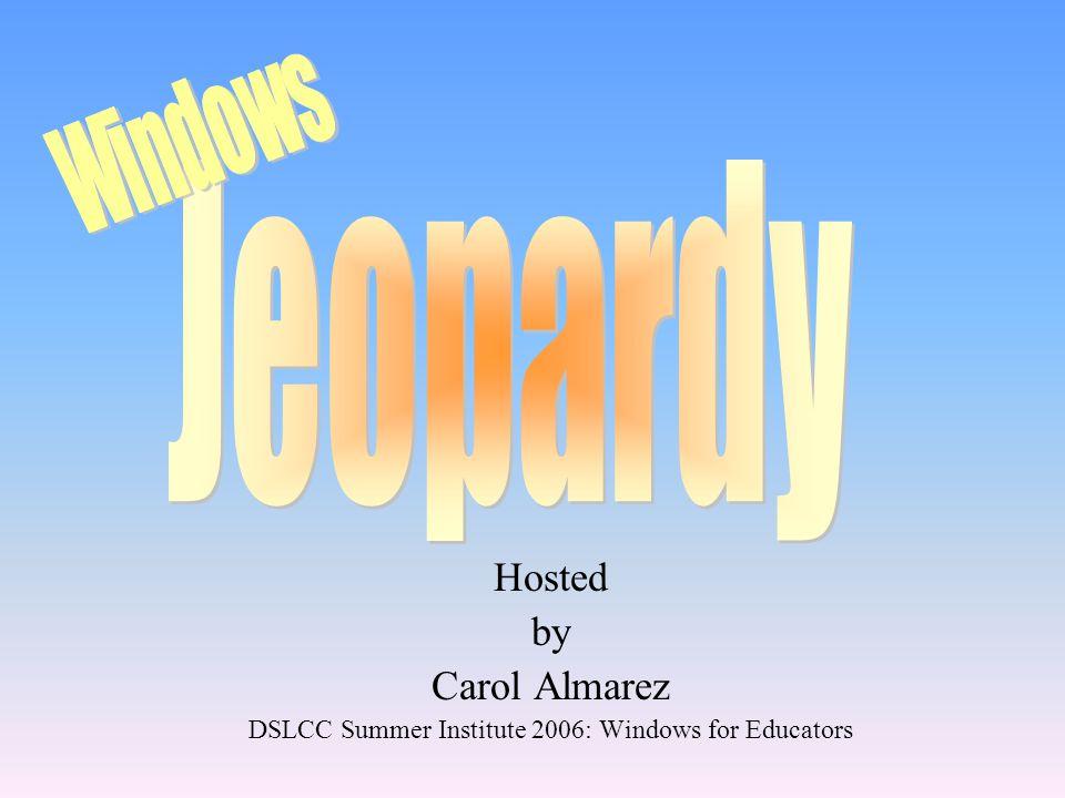 Hosted by Carol Almarez DSLCC Summer Institute 2006: Windows for Educators