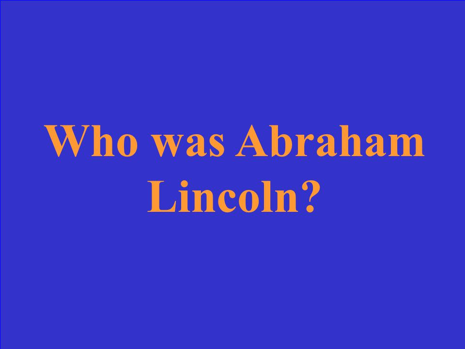 He was president of the U.S. during the Civil War